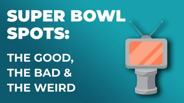 super bowl commercials - the good, the bad and the weird